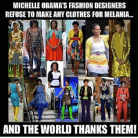 I wonder if these are the same people who designed Hillary's outfits?: MICHELLE OBAMA'S FASHION DESIGNERS  REFUSE TO MAKE ANY CLOTHES FORMELANIA...  issp  AND THE WORLD THANKS THEM! I wonder if these are the same people who designed Hillary's outfits?
