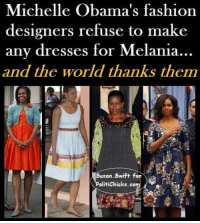 Fashion Designers: Michelle Obama's fashion  designers refuse to make  any dresses for Melania.  and the world thanks them  Susan Swift for  olitiChicks.co