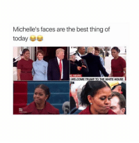 Michelle's faces are the best thing of  today  G NEWS  S WELCOME TRUMP TO THE WHITE HOUSE 💯😂