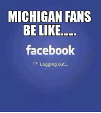 MICHIGAN FANS  BE LIKE  facebook  Logging out...