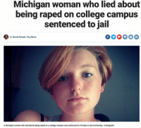 College, Instagram, and Jail: Michigan woman who lied about  being raped on college campus  sentenced to jail  By Nicole Darrah | Fox News  A Michigan woman who lied about being raped on a college campus was sentenced to 45 days in jail on Monday. (Instagram) (GC)