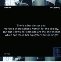 Yeah😕 RESPECT👏 VIA admin-@__chintu____: Micro Tale  Arti Upadhyay  She is a bar dancer and  maybe a characterless woman for the society.  But she knows her earnings are the only means  which can make her daughter's future bright.  rte  etter  Fan Post  nked Yeah😕 RESPECT👏 VIA admin-@__chintu____