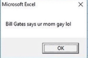 Bill gates fired up by Apollo-Quan FOLLOW 4 MORE MEMES.: Microsoft Excel  Bill Gates says ur mom gay lol  Ок  X Bill gates fired up by Apollo-Quan FOLLOW 4 MORE MEMES.