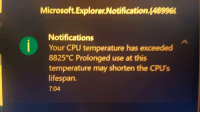 Microsoft, Fukushima, and Cpu: Microsoft.Explorer.Notification 448996  Notifications  Your CPU temperature has exceeded  8825 C Prolonged use at this  temperature may shorten the CPU's  lifespan.  7:04 Fukushima nuclear plant starts melting down (2011, radiated)