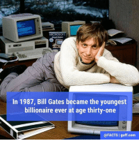 Bill Gates, Facts, and Memes: MICROSOFT  In 1987, Bill Gates became the youngest  billionaire ever at age thirty-one  @FACTS I guff.com Mo money, mo problems. (That's two Mase references in a row!)