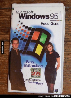 Googled the most 90's thing. Not at all disappointed.omg-humor.tumblr.com: Microsoft  Windows 95  VIDEO GUIDE  Easy  Instruction  To The  TOP  features  with  Jennifer Aniston  Matthew Perry  FUNNY STUFF ON MEMEPIX.COM  MEMEPIX.COM Googled the most 90's thing. Not at all disappointed.omg-humor.tumblr.com