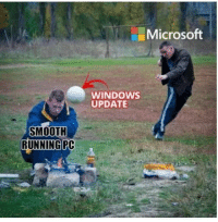 Be Like, Microsoft, and Smooth: Microsoft  WINDOWS  UPDATE  SMOOTH  RUNNINGPC Windows update be like.