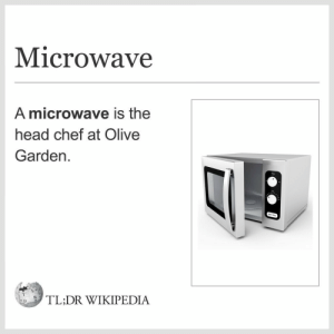 Somehow, that does not come as a surprise to me: Microwave  A microwave is the  head chef at Olive  Garden  ,「LDR WIKIPEDIA Somehow, that does not come as a surprise to me