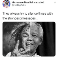 Funny, Internet, and Silence: Microwave Man Reincarnated  BgBake  They always try to silence those with  the strongest messages. The internet has been boring since 69 been with Tyrone
