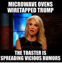 Memes, Vicious, and 🤖: MICROWAVE OVENS  WIRETAPPED TRUMP  THE TOASTER IS  SPREADING VICIOUS RUMORS Lmao