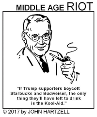 """Kool Aid, Memes, and 🤖: MIDDLE AGE RIOT  """"If Trump supporters boycott  Starbucks and Budweiser, the only  thing they'll have left to drink  is the Kool-Aid.""""  2017 by JOHN HARTZELL"""
