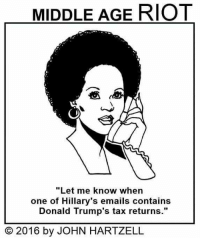 """Thanks, Dikileaks.   Via Middle Age Riot: MIDDLE AGE RIOT  """"Let me know when  one of Hillary's emails contains  Donald Trump's tax returns.""""  2016 by JOHN HARTZELL Thanks, Dikileaks.   Via Middle Age Riot"""