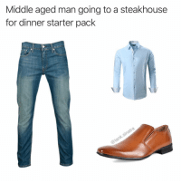 Starter Pack, Man, and Starter: Middle aged man going to a steakhouse  for dinner starter pack Is this accurate?! 😂💯 https://t.co/C1MlFn6DpA
