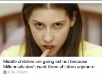 Children, Target, and Tumblr: Middle children are going extinct because  Millennials don't want three children anymore  USA TODAY snarthurt: garbage-empress:  thatpettyblackgirl:    We killed another industry y'all:   MIDDLE CHILDREN