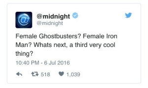 Iron Man, Cool, and Ghostbusters: @midnight  @midnight  Female Ghostbusters? Female Iron  Man? Whats next, a third very cool  thing?  10:40 PM - 6 Jul 2016  518  1,039