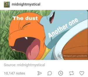You lied if you didnt start singing this in your head: midnightmystical  The dust  Another one  Metapod para presidente  Source: midnightmystical  10,147 notes  > You lied if you didnt start singing this in your head