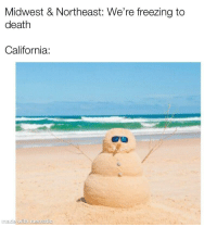 Shit, California, and Death: Midwest & Northeast: We're freezing to  death  California:  made  with memati  c No one seems to give a shit over here