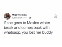 🙃🙃🙃: Miggy Mojica  Tuesday at 17:11 S  0+  if she goes to Mexico winter  break and comes back with  whatsapp, you lost her buddy 🙃🙃🙃
