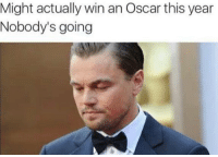 poor leo :'(: Might actually win an Oscar this year  Nobody's going poor leo :'(