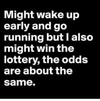 About the same. . @DOYOUEVEN 👈🏼 10% OFF STOREWIDE 🎉🎊 USE CODE 'DYE10' ✔️: Might wake up  early and go  running but I also  might win the  lottery, the odds  are about the  Same. About the same. . @DOYOUEVEN 👈🏼 10% OFF STOREWIDE 🎉🎊 USE CODE 'DYE10' ✔️