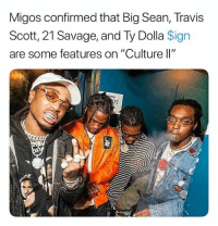 """migos confirmed some features: Migos confirmed that Big Sean, Travis  Scott, 21 Savage, and Ty Dolla $ign  are some features on """"Culture ll"""" migos confirmed some features"""