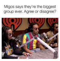 Migos says they're the biggest  group ever. Agree or disagree? Do y'all agree with the Migos? 👀🤔👇 @bigboy @migos WSHH