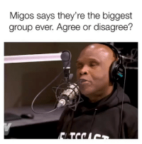 What y'all think of this 🤔🤔 (via @bigboysneighborhood ): Migos says they're the biggest  group ever. Agree or disagree? What y'all think of this 🤔🤔 (via @bigboysneighborhood )