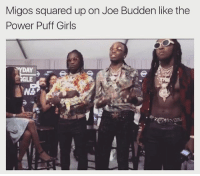 Migos: Migos squared up on Joe Budden like the  Power Puff Girls  GLE
