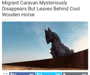 Dank, Memes, and Target: Migrant Caravan Mysteriously  Disappears But Leaves Behind Cool  Wooden Horse  October 24th, 2018  7.7k  68.5k  SHARE   У  9.2k  SHARE  SHARE me irl by Rupispupis MORE MEMES
