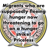 Que coman mierda ..: Migrants who are  supposedly fleeing  hunger now  threatening to go  on a hunger  strike!  Priceless Que coman mierda ..
