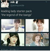 "😻😻: mik  Gajeonquixote  leading lady starter pack  ""the legend of the bangs""  4:19 pm 01 Feb 17 😻😻"