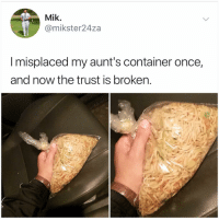 Memes, 🤖, and Once: Mik.  @mikster24za  I misplaced my aunt's container once,  and now the trust is broken. —> @kalesalad <— follow