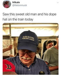 Blackpeopletwitter, Dope, and Old Man: Mikale  @lilelonmusk  Saw this sweet old man and his dope  hat on the train today  MAKE  WRONG  wWATCH YOUR S  W:E I want this hat (via /r/BlackPeopleTwitter)
