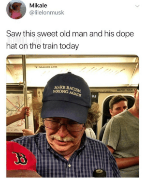 Dank, Dope, and Memes: Mikale  @lilelonmusk  Saw this sweet old man and his dope  hat on the train today  MAKE  WRONG  wWATCH YOUR S  W:E I want this hat by treewhit MORE MEMES