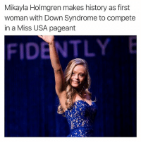 Yass!! 😍❤️💯👏🏽 Mikayla Holmgren, a 22-year-old Bethel University student, became the first woman with Down syndrome to compete in the Miss Minnesota USA Pageant over the weekend, CBS Minnesota reports. She competed at the Ames Center in Burnsville on Sunday and won the Spirit of Miss USA Award and Director's Award. The audience gave Holmgren a standing ovation as she accepted the awards.: Mikayla Holmgren makes history as first  woman with Down Syndrome to compete  in a Miss USA pageant  FIDENTLY Yass!! 😍❤️💯👏🏽 Mikayla Holmgren, a 22-year-old Bethel University student, became the first woman with Down syndrome to compete in the Miss Minnesota USA Pageant over the weekend, CBS Minnesota reports. She competed at the Ames Center in Burnsville on Sunday and won the Spirit of Miss USA Award and Director's Award. The audience gave Holmgren a standing ovation as she accepted the awards.