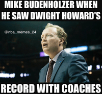Will Dwight Howard get him fired? nbamemes nba_memes_24: MIKE BUDENHOLZER WHEN  HE SAW DWIGHT HOWARD'S  nba memes 24  RECORD WITH COACHES Will Dwight Howard get him fired? nbamemes nba_memes_24