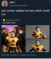 Blackpeopletwitter, Iphone, and Iron Man: mike  @champagnemikee  juni cortez walked so tony stark could  run  @drakesbrother  Iron Man who?  9:35 PM 05 Feb 19 Twitter for iPhone Spy kids hella underrated (via /r/BlackPeopleTwitter)