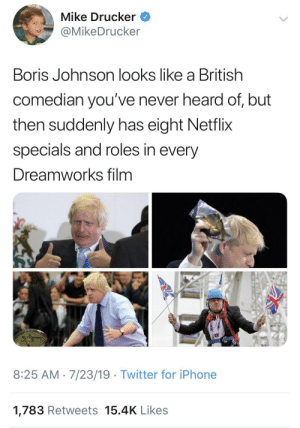 Brexit Stage Left: Mike Drucker  @MikeDrucker  Boris Johnson looks like a British  comedian you've never heard of, but  then suddenly has eight Netflix  specials and roles in every  Dreamworks film  8:25 AM 7/23/19 Twitter for iPhone  1,783 Retweets 15.4K Likes Brexit Stage Left