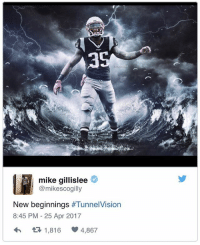 Memes, Vision, and 🤖: mike gillislee  @mikescogilly  New beginnings  #Tunnel Vision  8:45 PM 25 Apr 2017  t 1,816  4,867 Looks like @nothingwasgiven35 is excited to be a Patriot 🔥