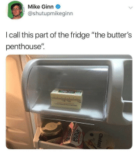 """I keep cheese in my butter penthouse: Mike Ginn  @shutupmikeginn  I call this part of the fridge """"the butter's  penthouse"""". I keep cheese in my butter penthouse"""