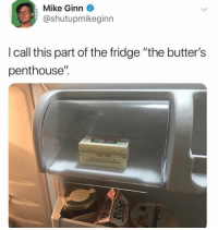 """butters: Mike Ginn  @shutupmikeginn  I call this part of the fridge """"the butter's  penthouse""""."""