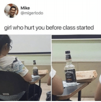 Girl, Relatable, and Class: Mike  @migerlodo  girl who hurt you before class started @feelsposted would understand