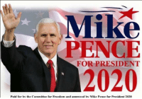 mike pence: Mike  PENCE  2020  FOR PRESIDENT  Paid for by the Committee for Freedom and approved by Mike Pence for President 2020
