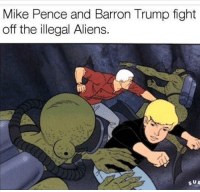 Memes, Barron Trump, and 🤖: Mike Pence and Barron Trump fight  off the illegal Aliens.  SUR These will never get old