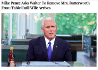 mike pence: Mike Pence Asks Waiter To Remove Mrs. Butterworth  From Table Until Wife Arrives