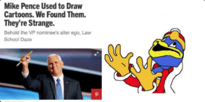https://t.co/LzuK5ak5KI: Mike Pence Used to Draw  Cartoons. We Found Them.  They're Strange  Behold the VP nominee's alter ego, Law  School Daze https://t.co/LzuK5ak5KI