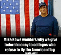 Memes, 🤖, and Federer: Mike Rowe wonders Why we give  federal money to colleges Who  refuse to fly theAmerican flag  DO YOU AGREE?