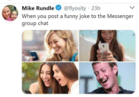 funny joke: Mike Rundle@flyosity 23h  When you post a funny joke to the Messenger  group chat