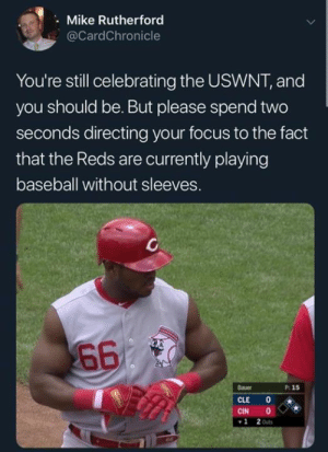Sleeveless unis. Yay or nay?: Mike Rutherford  @CardChronicle  You're still celebrating the USWNT, and  you should be. But please spend two  seconds directing your focus to the fact  that the Reds are currently playing  baseball without sleeves.  660  Bauer  P: 15  CLE  CIN  2 Outs  1 Sleeveless unis. Yay or nay?