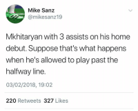 So true 😂 https://t.co/Qp0rTUNNpT: Mike Sanz  @mikesanz19  Mkhitaryan with 3 assists on his home  debut. Suppose that's what happens  when he's allowed to play past the  halfway line.  03/02/2018, 19:02  220 Retweets 327 Likes So true 😂 https://t.co/Qp0rTUNNpT